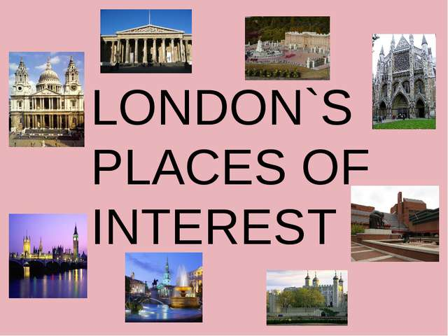 LONDON`S PLACES OF INTEREST