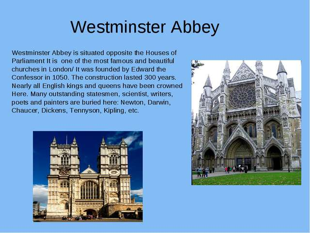 Westminster Abbey Westminster Abbey is situated opposite the Houses of Parlia...