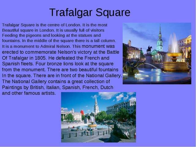 Trafalgar Square Trafalgar Square is the centre of London. It is the most Bea...