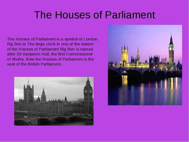 The Houses of Parliament The Houses of Parliament is a symbol of London. Big...