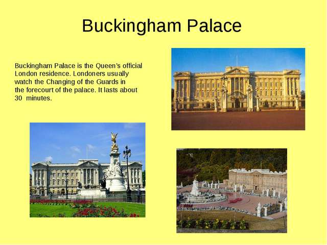 Buckingham Palace Buckingham Palace is the Queen's official London residence....