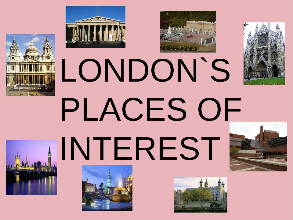 LONDON`S PLACES OF INTEREST
