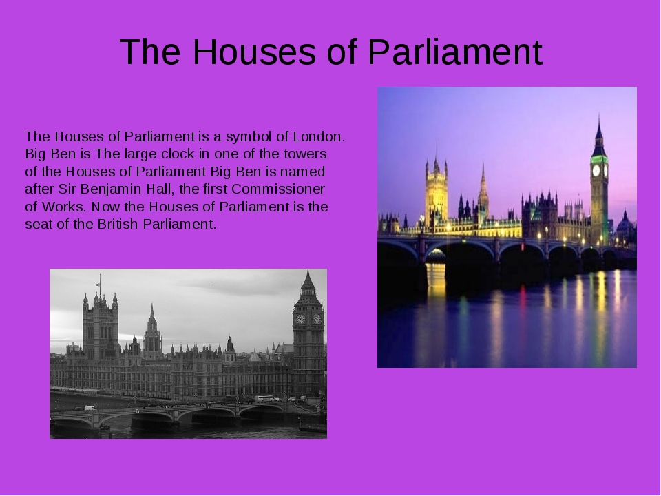 The Houses of Parliament The Houses of Parliament is a symbol of London. Big...