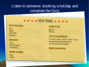 Listen to someone booking a holiday and complete the form