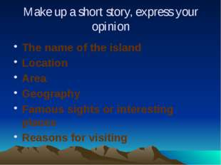 Make up a short story, express your opinion The name of the island Location A