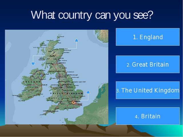 What country can you see? 1. England 2. Great Britain 3. The United Kingdom 4...
