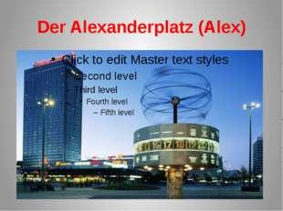 Der Alexanderplatz (Alex)
