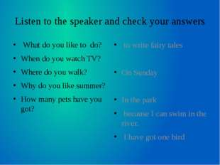 Listen to the speaker and check your answers What do you like to do? When do