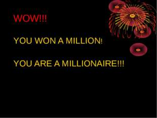 WOW!!! YOU WON A MILLION! YOU ARE A MILLIONAIRE!!!
