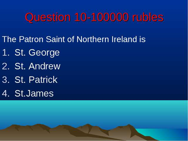 Question 10-100000 rubles The Patron Saint of Northern Ireland is St. George...