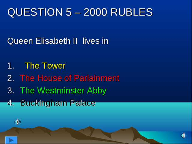 QUESTION 5 – 2000 RUBLES Queen Elisabeth II lives in The Tower The House of P...