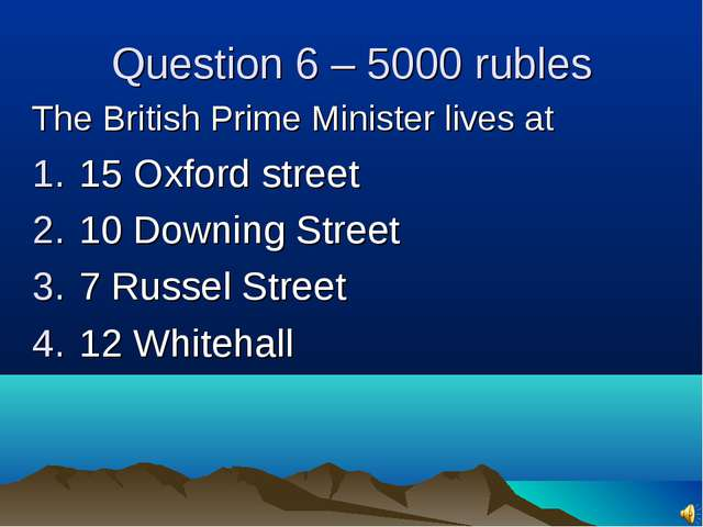 Question 6 – 5000 rubles The British Prime Minister lives at 15 Oxford street...