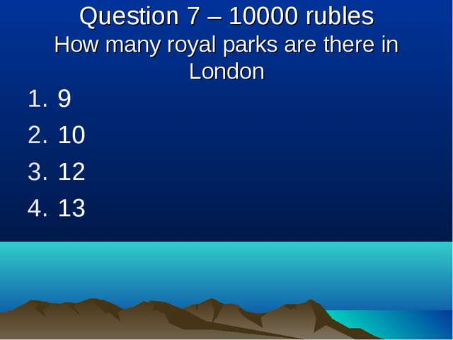 Question 7 – 10000 rubles How many royal parks are there in London 9 10 12 13