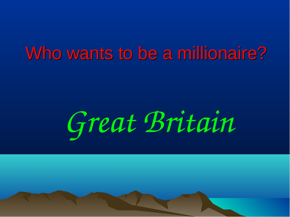 Who wants to be a millionaire? Great Britain