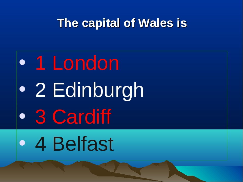 The capital of Wales is 1 London 2 Edinburgh 3 Cardiff 4 Belfast