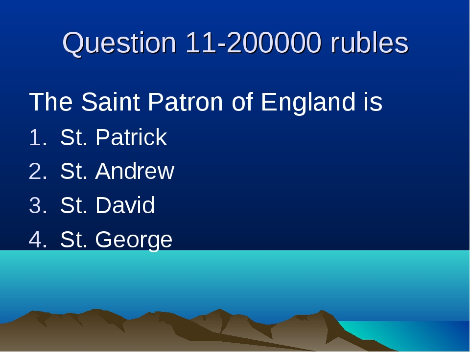 Question 11-200000 rubles The Saint Patron of England is St. Patrick St. Andr...
