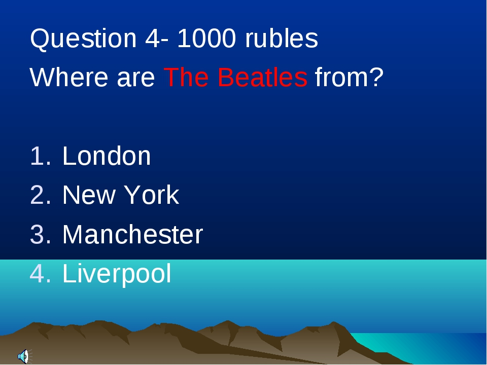 Question 4- 1000 rubles Where are The Beatles from? London New York Manchest...