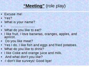 Excuse me! Yes? What is your name? - ………………... What do you like to eat? I lik