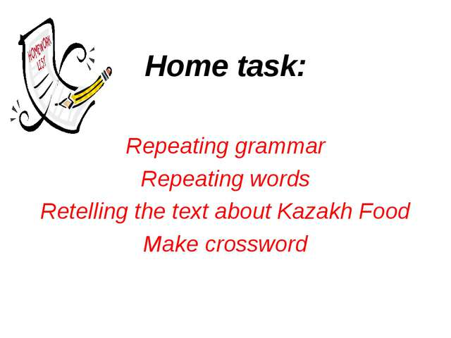 Home task: Repeating grammar Repeating words Retelling the text about Kazakh...