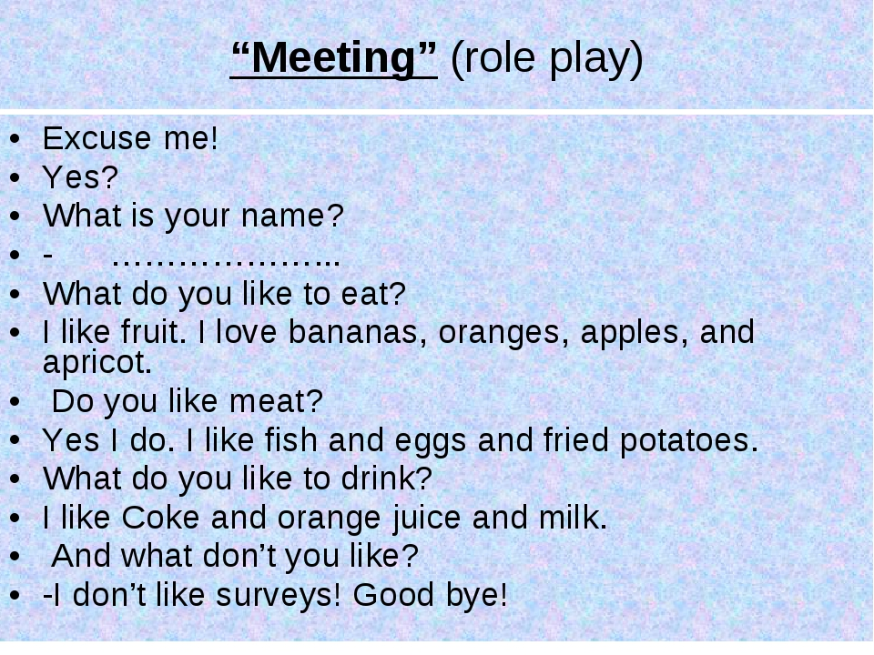 Excuse me! Yes? What is your name? - ………………... What do you like to eat? I lik...