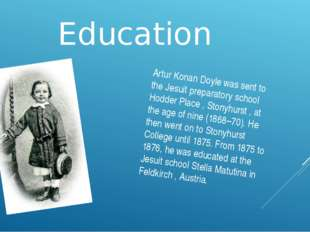 Education Artur Konan Doyle was sent to the Jesuit preparatory school Hodder