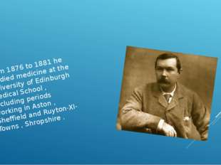 From 1876 to 1881 he studied medicine at the University of Edinburgh Medical