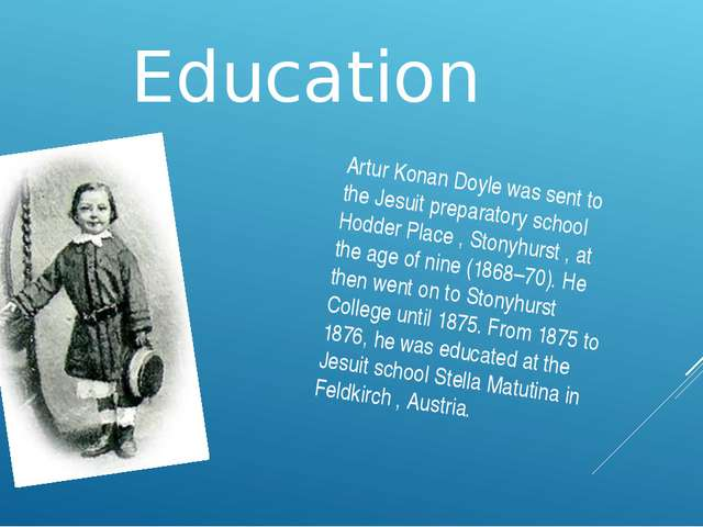 Education Artur Konan Doyle was sent to the Jesuit preparatory school Hodder...