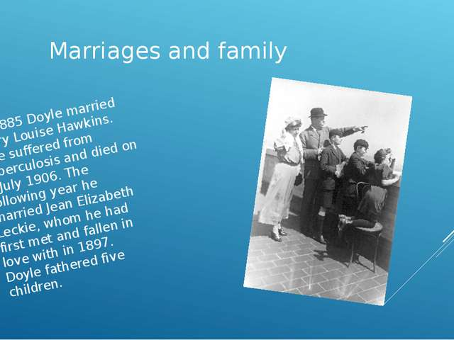 Marriages and family  In 1885 Doyle married Mary Louise Hawkins. She suffered...