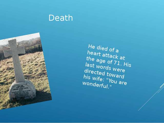 Death  He died of a heart attack at the age of 71. His last words were direct...