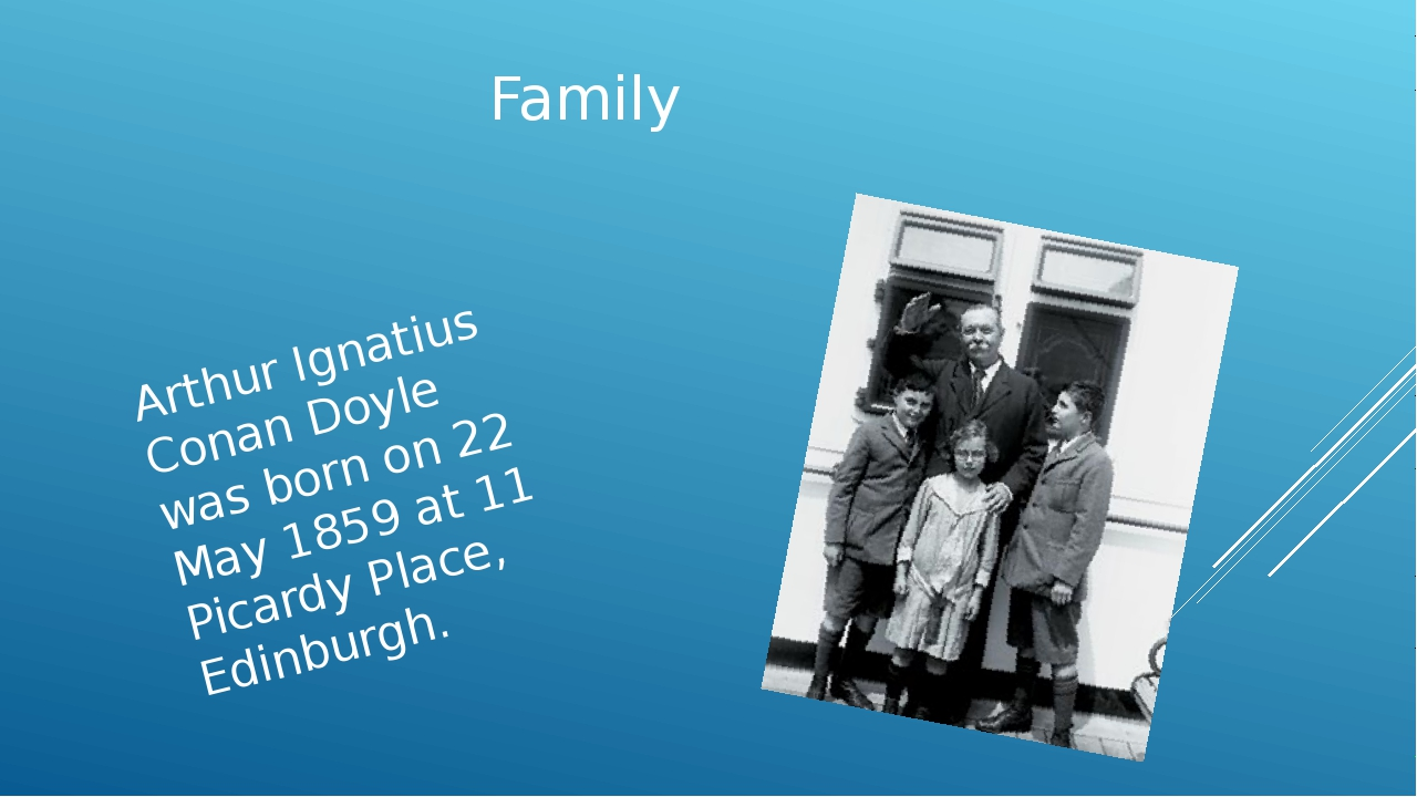 Family Arthur Ignatius Conan Doyle was born on 22 May 1859 at 11 Picardy Plac...