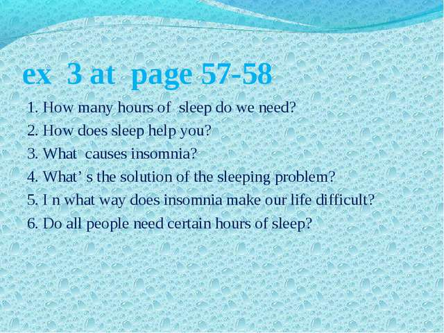ex 3 at page 57-58 1. How many hours of sleep do we need? 2. How does sleep h...
