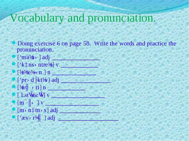 Vocabulary and pronunciation. Doing exercise 6 on page 58. Write the words an...