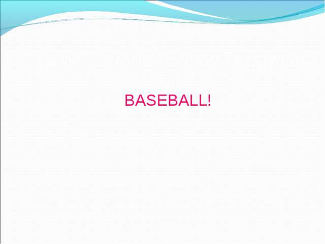 It is the most popular sport in the USA. What is it? BASEBALL! Back