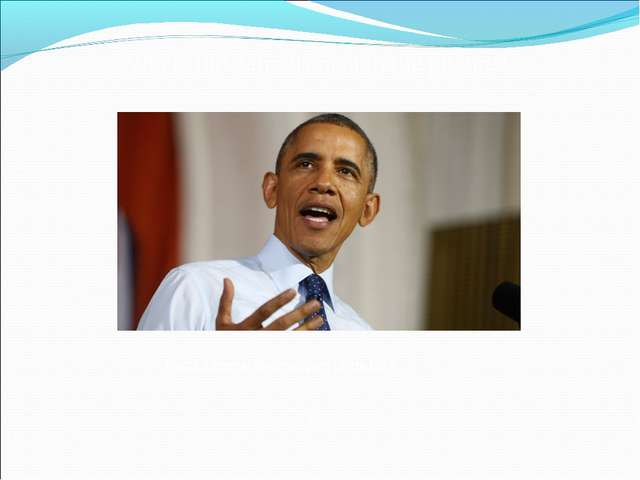 Who is this famous man in the picture? Barak Obama, the president of the USA...