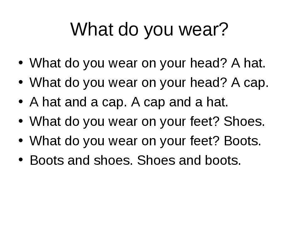 What do you wear? What do you wear on your head? A hat. What do you wear on y...