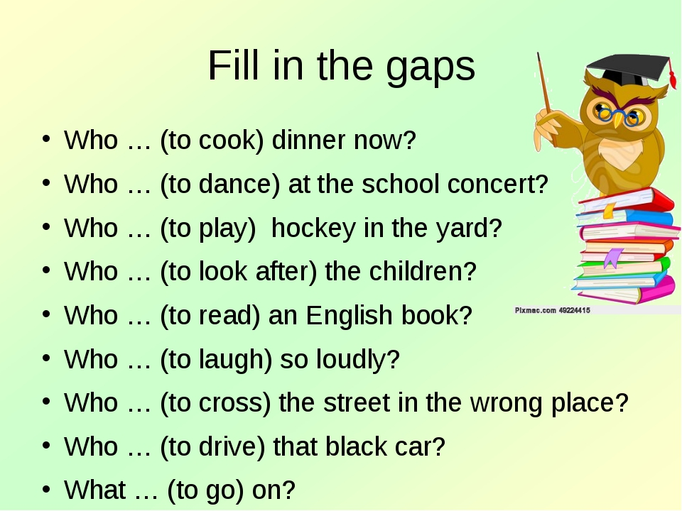 Fill in the gaps Who … (to cook) dinner now? Who … (to dance) at the school c...