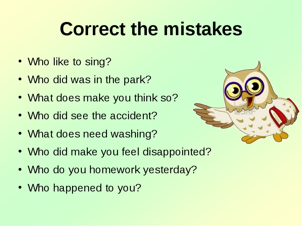 Correct the mistakes Who like to sing? Who did was in the park? What does mak...