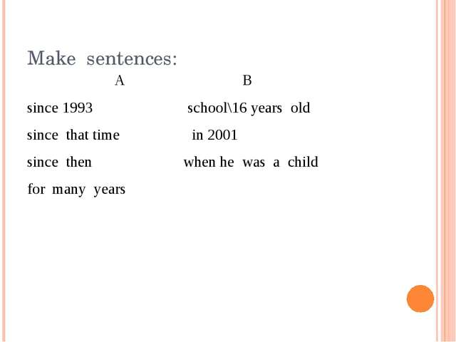 Make sentences: A B since 1993 school\16 years old since that time in 2001 si...