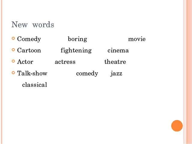 New words Comedy boring movie Cartoon fightening cinema Actor actress theatre...