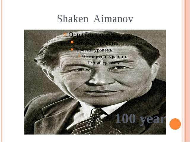 Shaken Aimanov 100 year