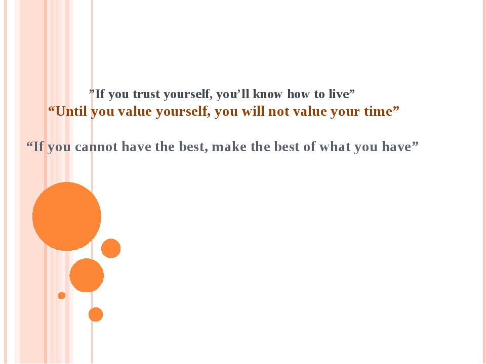"""If you trust yourself, you'll know how to live"" ""Until you value yourself,..."