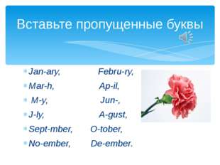 Jan-ary, Febru-ry, Mar-h, Ap-il, M-y, Jun-, J-ly, A-gust, Sept-mber, O-tober,