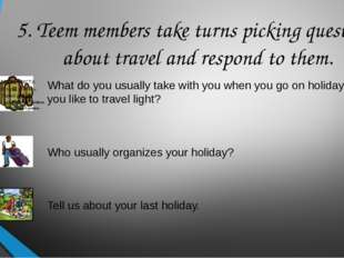 5. Teem members take turns picking questions about travel and respond to them