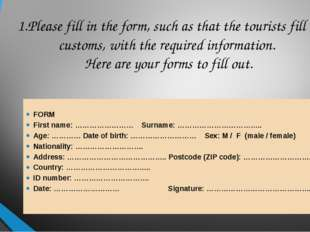 1.Please fill in the form, such as that the tourists fill in customs, with th