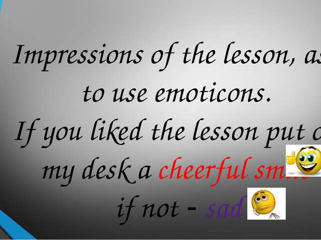 Impressions of the lesson, ask to use emoticons. If you liked the lesson put...