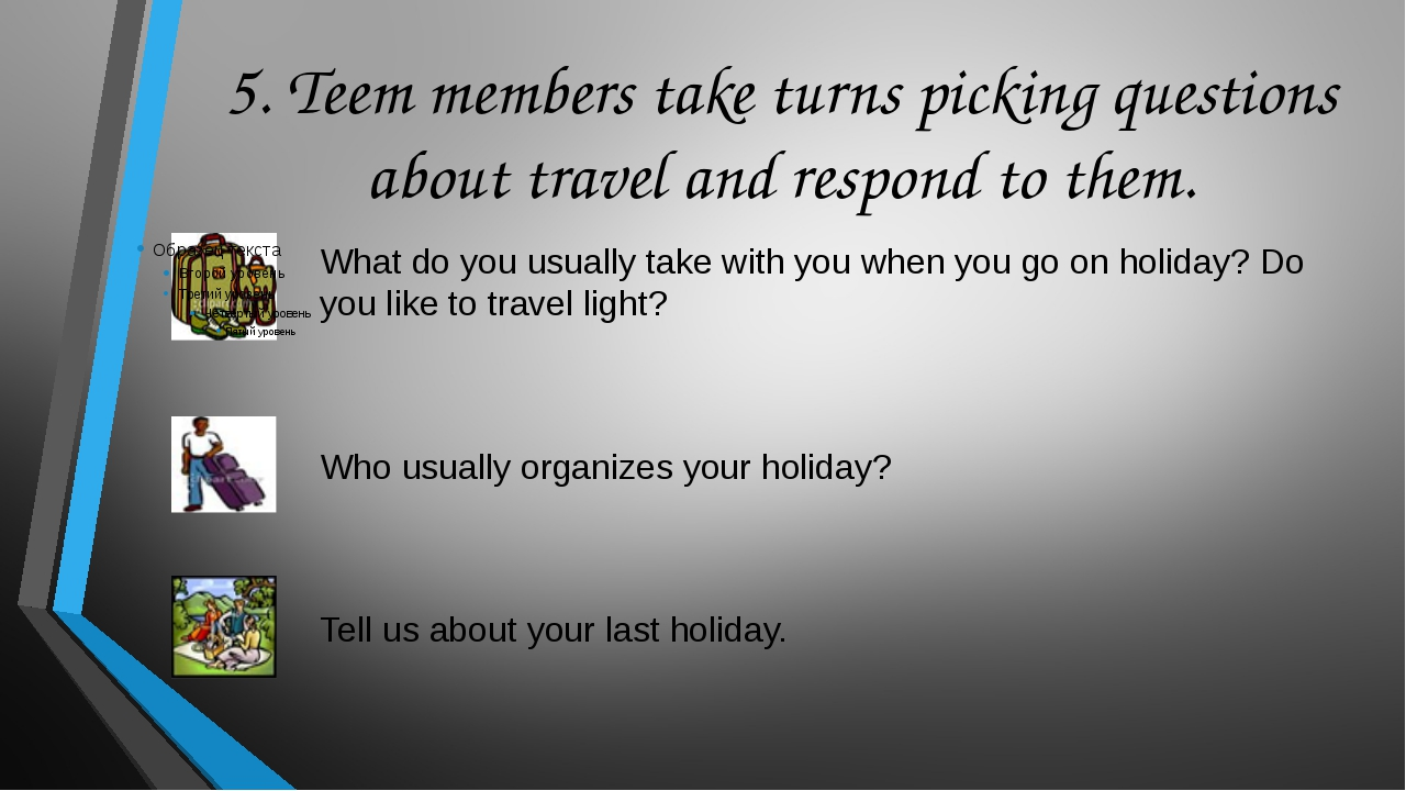 5. Teem members take turns picking questions about travel and respond to them...