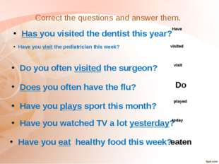 Correct the questions and answer them. Have you visit the pediatrician this w