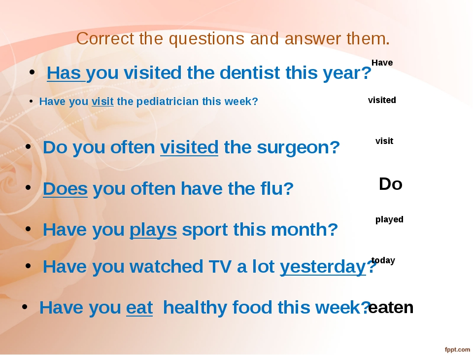 Correct the questions and answer them. Have you visit the pediatrician this w...