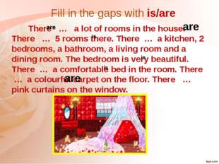 Fill in the gaps with is/are There … a lot of rooms in the house. There … 5 r