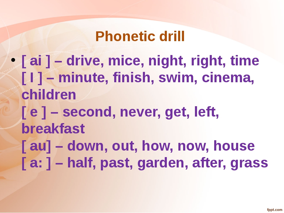 Phonetic drill  [ ai ] – drive, mice, night, right, time [ I ] – minute, fini...